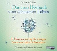 Cover-Bild zu Das kleine Hör-Buch vom achtsamen Leben von Collard, Patrizia