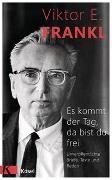 Cover-Bild zu Es kommt der Tag, da bist du frei von Frankl, Viktor E.