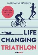 Cover-Bild zu Life Changing Triathlon (eBook) von Harnischfeger, Gabriela
