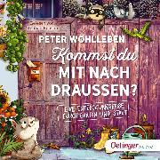 Cover-Bild zu Kommst du mit nach draußen? Eine Entdeckungsreise durch Garten und Stadt (Audio Download) von Wohlleben, Peter