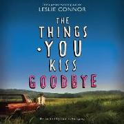 Cover-Bild zu The Things You Kiss Goodbye von Connor, Leslie
