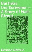Cover-Bild zu Bartleby the Scrivener - A Story of Wall-Street (eBook) von Melville, Herman