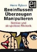 Cover-Bild zu Beeinflussen - Überzeugen - Manipulieren (eBook) von Ryborz, Heinz