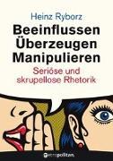 Cover-Bild zu Beeinflussen - Überzeugen - Manipulieren von Ryborz, Heinz