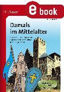 Cover-Bild zu Damals im Mittelalter (eBook) von Lassert, Ursula