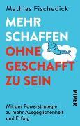 Cover-Bild zu Mehr schaffen, ohne geschafft zu sein von Fischedick, Mathias