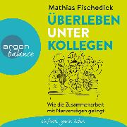 Cover-Bild zu Überleben unter Kollegen - Wie die Zusammenarbeit mit Nervensägen gelingt (Autorenlesung) (Audio Download) von Fischedick, Mathias