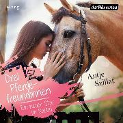 Cover-Bild zu Drei Pferdefreundinnen - Ein neuer Star im Sattel (Audio Download) von Szillat, Antje