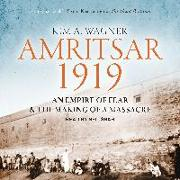 Cover-Bild zu Amritsar 1919: An Empire of Fear and the Making of a Massacre von Wagner, Kim A.
