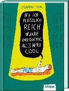 Cover-Bild zu Polák, Stephanie: Wie ich plötzlich reich wurde und dachte, alles wird cool