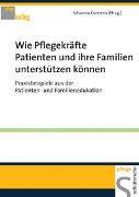 Cover-Bild zu Wie Pflegekräfte Patienten und ihre Familien unterstützen können von Gossens, Johanna (Hrsg.)