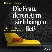 Cover-Bild zu Die Frau, deren Arm sich hängen ließ: ... und weitere Geschichten aus der psychologischen Praxis (Audio Download) von Fritzsche, Thomas