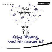 Cover-Bild zu Keine Ahnung, was für immer ist (Audio Download) von Engelmann, Julia