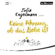 Cover-Bild zu Keine Ahnung, ob das Liebe ist (Audio Download) von Engelmann, Julia