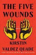 Cover-Bild zu The Five Wounds: A Novel (eBook) von Quade, Kirstin Valdez
