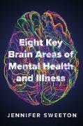 Cover-Bild zu Eight Key Brain Areas of Mental Health and Illness (eBook) von Sweeton, Jennifer