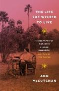 Cover-Bild zu The Life She Wished to Live: A Biography of Marjorie Kinnan Rawlings, author of The Yearling (eBook) von Mccutchan, Ann