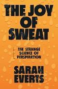 Cover-Bild zu The Joy of Sweat: The Strange Science of Perspiration (eBook) von Everts, Sarah
