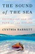 Cover-Bild zu The Sound of the Sea: What Seashells Can Tell Us About the Past and Future (eBook) von Barnett, Cynthia