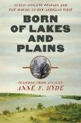 Cover-Bild zu Born of Lakes and Plains: Mixed-Descent Peoples and the Making of the American West (eBook) von Hyde, Anne F.