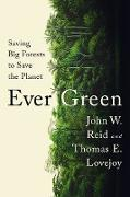 Cover-Bild zu Ever Green: Saving Big Forests to Save the Planet (eBook) von Reid, John W.