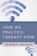 Cover-Bild zu How We Practice Therapy Now (eBook) von Deloach, Chanté D.