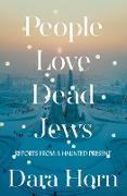 Cover-Bild zu People Love Dead Jews: Reports from a Haunted Present (eBook) von Horn, Dara