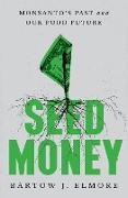 Cover-Bild zu Seed Money: Monsanto's Past and Our Food Future (eBook) von Elmore, Bartow J.