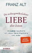 Cover-Bild zu Die außergewöhnlichste Liebe aller Zeiten von Alt, Franz