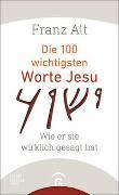 Cover-Bild zu Die 100 wichtigsten Worte Jesu von Alt, Franz