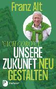Cover-Bild zu Nach Corona - Unsere Zukunft neu gestalten (eBook) von Alt, Franz
