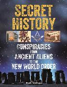 Cover-Bild zu Secret History: Conspiracies from Ancient Aliens to the New World Order von Redfern, Nick