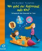 Cover-Bild zu Schmitt, Petra Maria: Wo geht der Astronaut aufs Klo? (eBook)