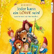 Cover-Bild zu Jeder kann ein Löwe sein! - Geschichten, die Mut machen (Audio Download) von Janisch, Heinz