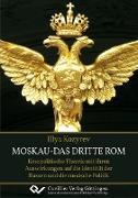 Cover-Bild zu Moskau - das dritte Rom. Eine politische Theorie mit ihren Auswirkungen auf die Identität der Russen und die russische Politik von Kozyrev, Illya