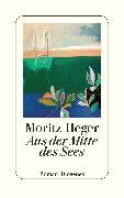 Cover-Bild zu Aus der Mitte des Sees von Heger, Moritz