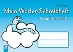 Cover-Bild zu Mein Wörter-Schreibheft - lautgetreue Wörter von Wicharz, Stephan
