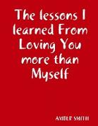Cover-Bild zu The lessons I learned From Loving You more than Myself von Smith, Amber