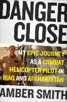 Cover-Bild zu Danger Close: One Woman's Epic Journey as a Combat Helicopter Pilot in Iraq and Afghanistan von Smith, Amber