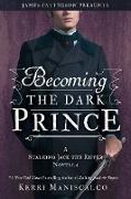 Cover-Bild zu Becoming the Dark Prince: A Stalking Jack the Ripper Novella (eBook) von Maniscalco, Kerri