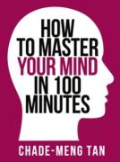Cover-Bild zu How to Master Your Mind in 100 Minutes (eBook) von Tan, Chade-Meng