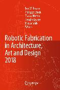 Cover-Bild zu Robotic Fabrication in Architecture, Art and Design 2018 (eBook) von Block, Philippe (Hrsg.)