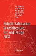 Cover-Bild zu Robotic Fabrication in Architecture, Art and Design 2018 von Willmann, Jan (Hrsg.)