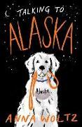 Cover-Bild zu Woltz, Anna: Talking to Alaska
