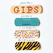 Cover-Bild zu Woltz, Anna: Gips oder Wie ich an einem einzigen Tag die Welt reparierte (Audio Download)