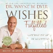 Cover-Bild zu Wishes Fulfilled (Audio Download) von Dyer, Dr. Wayne W.