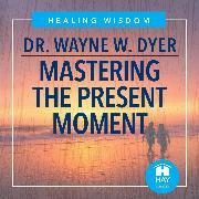Cover-Bild zu Mastering The Present Moment (Audio Download) von Dyer, Dr. Wayne W.