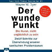 Cover-Bild zu Der wunde Punkt - Die Kunst, nicht unglücklich zu sein. Zwölf Schritte zur Überwindung unserer seelischen Problemzonen (Ungekürzt) (Audio Download) von Dyer, Dr. Wayne W.