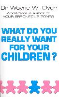 Cover-Bild zu What Do You Really Want For Your Children? (eBook) von Dyer, Wayne W