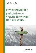 Cover-Bild zu Psychoonkologie praktizieren - Welche Hilfe wann und bei wem? (eBook) von Tschuschke, Volker